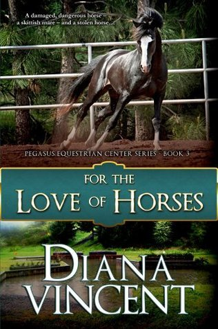 For the Love of Horses (Pegasus Equestrian Center, #3)  by  Diana Vincent