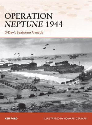 Operation Neptune 1944: D-Days Seaborne Armada  by  Ken Ford