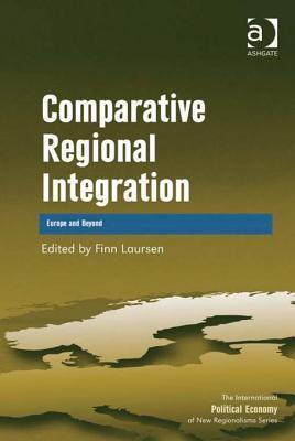 Comparative Regional Integration: Europe and Beyond  by  Finn Laursen
