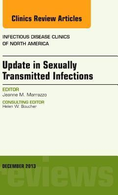 Update in Sexually Transmitted Infections, an Issue of Infectious Disease Clinics Jeanne Marrazzo