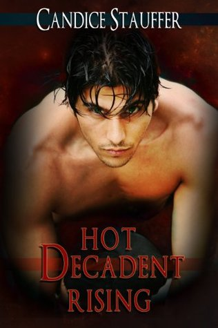 Hot Decadent Rising  by  Candice Stauffer