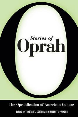 Stories of Oprah: The Oprahfication of American Culture  by  Trystan T. Cotten