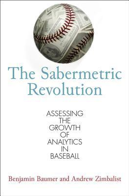 The Sabermetric Revolution: Assessing the Growth of Analytics in Baseball  by  Benjamin Baumer