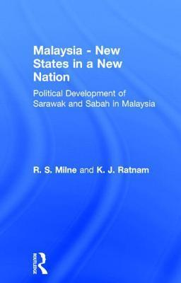Malaysia: New States in a New Nation: New States in a New Nation  by  R.S. Milne