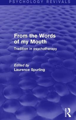 From the Words of My Mouth (Psychology Revivals): Tradition in Psychotherapy  by  Laurence Spurling
