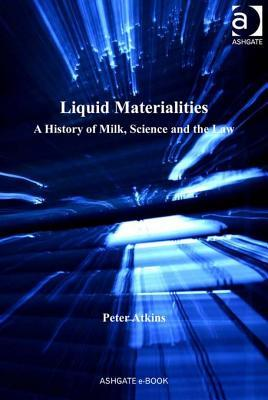 Liquid Materialities: A History of Milk, Science and the Law  by  Peter   Atkins