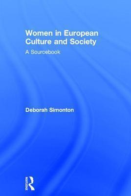 Women in European Culture and Society: A Sourcebook Deborah Simonton