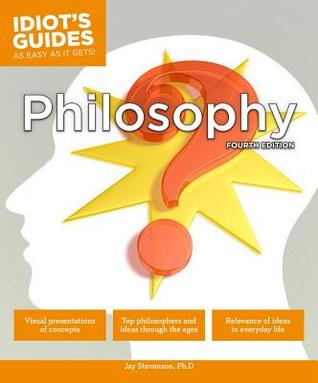 Idiots Guides: Philosophy, Fourth Edition  by  Jay Stevenson