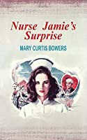 Nurse Jamies Surprise  by  Mary Curtis Bowers