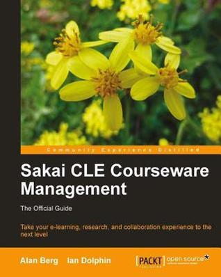 Sakai Cle Courseware Management: The Official Guide Alan Berg