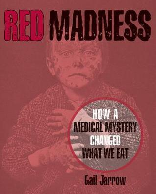 Red Madness: How a Medical Mystery Changed What We Eat Gail Jarrow