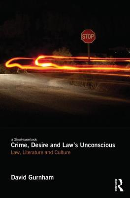 Crime, Desire and Laws Unconscious: Law, Literature and Culture  by  David Gurnham