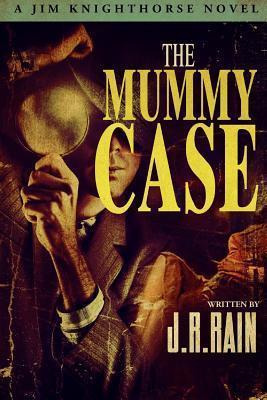 The Mummy Case (Jim Knighthorse #2) J.R. Rain