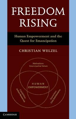 Freedom Rising: Human Empowerment and the Quest for Emancipation Christian Welzel