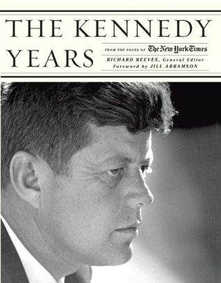 The Kennedy Years Richard Reeves
