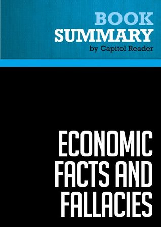 Summary of Economic Facts and Fallacies - Thomas Sowell  by  Capitol Reader