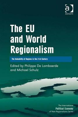 The Eu and World Regionalism: The Makability of Regions in the 21st Century  by  Philippe De Lombaerde