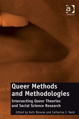 Queer Methods and Methodologies: Intersecting Queer Theories and Social Science Research Kath Browne