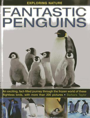 Fantastic Penguins: An Exciting, Fact-Filled Journey Through the Frozen World of These Flightless Birds, with More Than 200 Pictures  by  Barbara Taylor