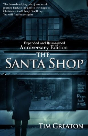 The Santa Shop, Anniversary Edition - expanded, reimagined, and includes The Hollywood Ending Tim Greaton
