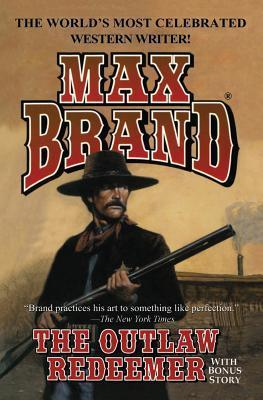 Outlaw Redeemer, The  by  Max Brand