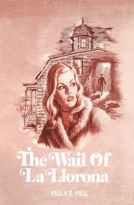 Wail of La Llorona, The  by  Paula G Paula