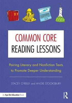 Common Core Reading Lessons: Pairing Literary and Nonfiction Texts to Promote Deeper Understanding  by  Stacey OReilly