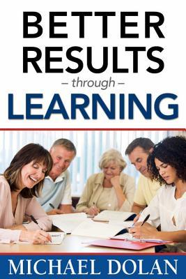 Better Results Through Learning Michael Dolan