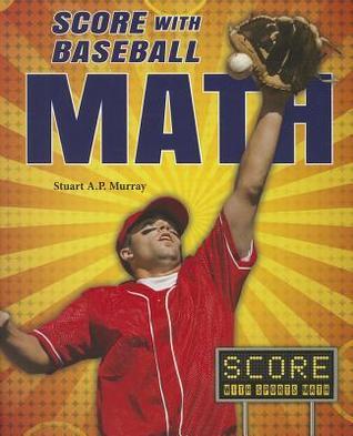 Score with Baseball Math Stuart A.P. Murray