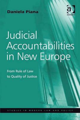 Judicial Accountabilities in New Europe: From Rule of Law to Quality of Justice Daniela Piana