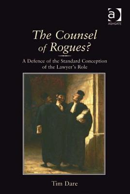 The Counsel of Rogues?: A Defence of the Standard Conception of the Lawyers Role  by  Tim Dare