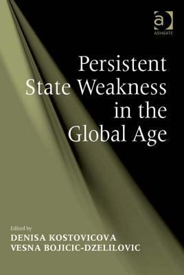 Persistent State Weakness in the Global Age Denisa Kostovicova