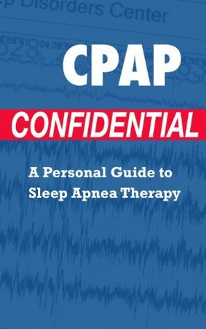 CPAP Confidential! A Personal Guide to Sleep Apnea Therapy  by  A CPAP User