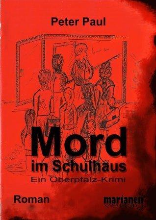 Mord im Schulhaus - Ein Oberpfalz-Krimi Peter Paul