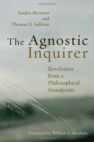 The Agnostic Inquirer: Revelation from a Philosophical Standpoint Sandra Menssen