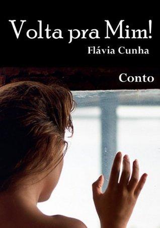 Conto - Volta pra Mim!  by  Flavia Cunha