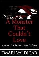A Monster That Couldnt Love - A Monster Lovers short story  by  Emari Valdicar