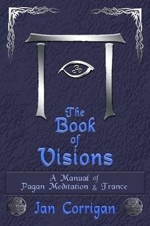 The Book of Visions: A Manual of Pagan Meditation & Trance  by  Ian Corrigan