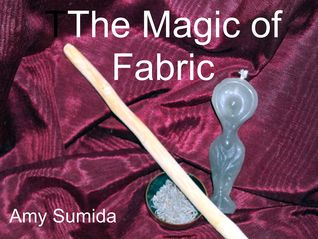The Magic of Fabric  by  Amy Sumida