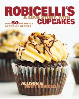 Robicellis: A Love Story, with Cupcakes: With 50 Decidedly Grown-Up Recipes  by  Allison Robicelli