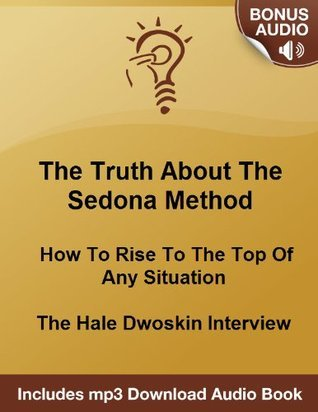 The Sedona Method: How To Win Over Negative Thoughts - The Hale Dwoskin Interview  by  Michael Senoff
