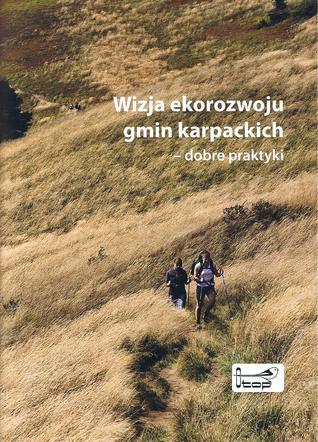 Wizja ekorozwoju gmin karpackich – dobre praktyki Tomasz Wilk