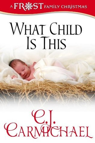 What Child Is This (A Frost Family Christmas - Book One)  by  C.J. Carmichael
