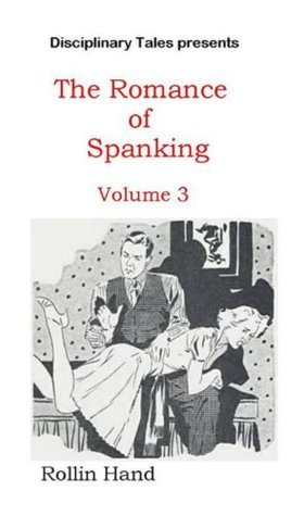 The Romance of Spanking Vol. 3 Rollin Hand