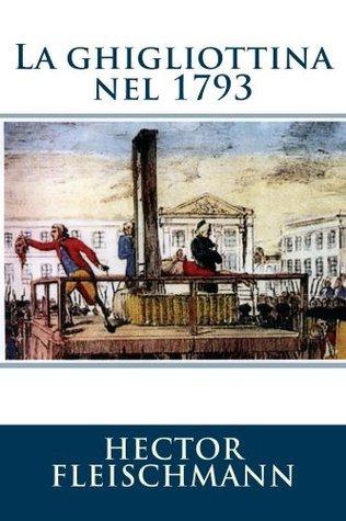 La ghigliottina nel 1793  by  Hector Fleischmann