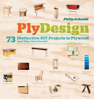 PlyDesign: 73 Distinctive DIY Projects in Plywood Philip Schmidt