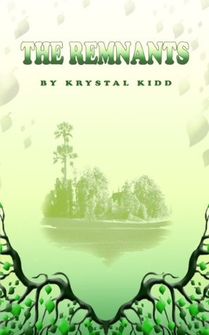 The Remnants: The Garden (Book 1) Krystal Kidd