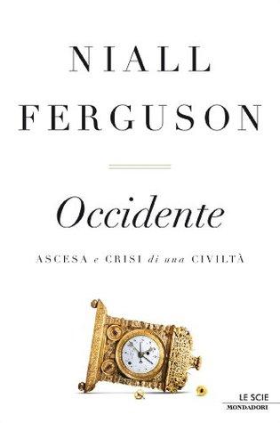 Occidente: Ascesa e crisi di una civiltà  by  Niall Ferguson