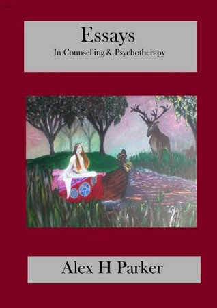Essays in Counselling and Psychotherapy  by  Alex H. Parker