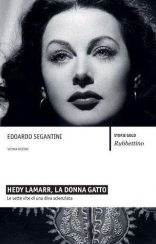 Hedy Lamarr, la donna gatto: Le sette vite di una diva scienziata (Storie gold)  by  Edoardo Segantini